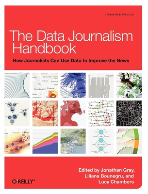 The Data Journalism Handbook - Gray, Jonathan, Professor, Dds (Editor), and Bounegru, Liliana (Editor), and Chambers, Lucy (Editor)