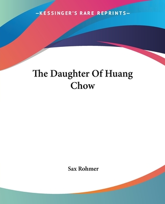 The Daughter of Huang Chow - Rohmer, Sax, Professor