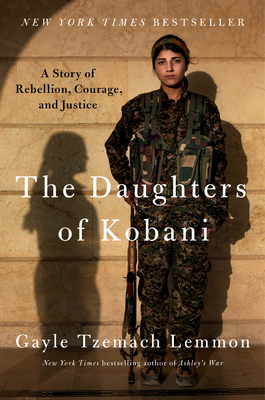 The Daughters of Kobani: A Story of Rebellion, Courage, and Justice - Lemmon, Gayle Tzemach