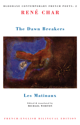 The Dawn Breakers / Les Matinaux - Char, Rene, and Worton, Michael (Editor)