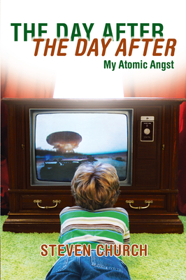 The Day After the Day After: My Atomic Angst - Church, Steven