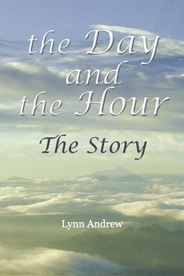 The Day and the Hour-The Story - Andrew, Lynn