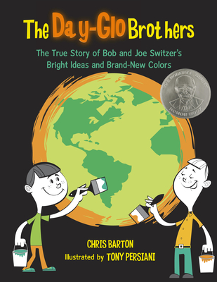 The Day-Glo Brothers: The True Story of Bob and Joe Switzer's Bright Ideas and Brand-New Colors - Barton, Chris