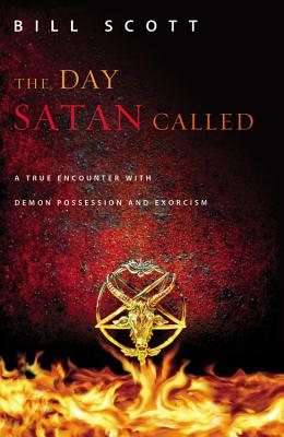 The Day Satan Called: A True Encounter with Demon Possession and Exorcism - Scott, Bill