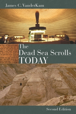 The Dead Sea Scrolls Today - VanderKam, James