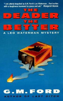 The Deader the Better: A Leo Waterman Mystery - Ford, G M