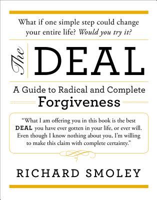 The Deal: A Guide to Radical and Complete Forgiveness - Smoley, Richard