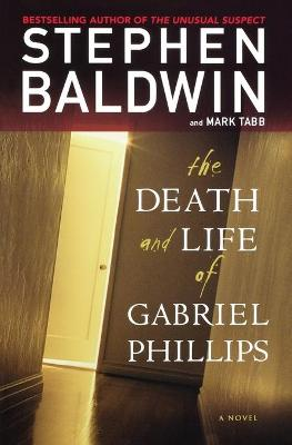 The Death and Life of Gabriel Phillips - Baldwin, Stephen