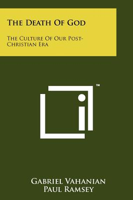 The Death of God: The Culture of Our Post-Christian Era - Vahanian, Gabriel, and Ramsey, Paul (Foreword by)