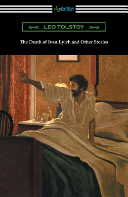 The Death of Ivan Ilyich and Other Stories - Tolstoy, Leo, and Tucker, Benjamin R (Translated by), and Dole, Nathan Haskell (Translated by)