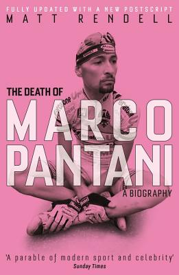 The Death of Marco Pantani: A Biography - Rendell, Matt