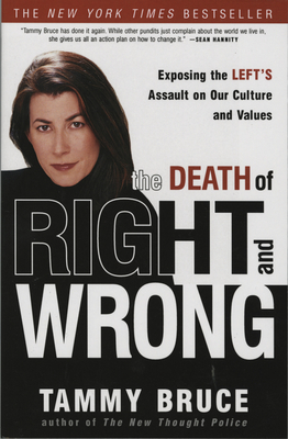 The Death of Right and Wrong: Exposing the Left's Assault on Our Culture and Values - Bruce, Tammy