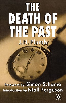 The Death of the Past - Plumb, J, and Ferguson, N, and Schama, S