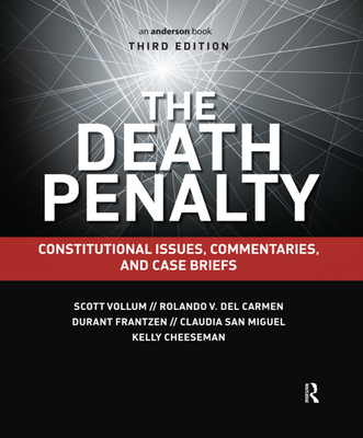 The Death Penalty: Constitutional Issues, Commentaries, and Case Briefs - Vollum, Scott, and Del Carmen, Rolando V., and Frantzen, Durant