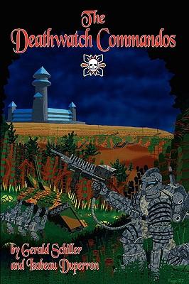 The Deathwatch Commandos - Schiller, Gerald, and Duperron, Isabeau