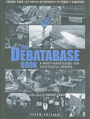 The Debatabase Book: A Must Have Guide for Successful Debate - Editors of Idea (Editor), and Trapp, Robert (Introduction by)