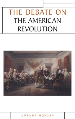 The Debate on the American Revolution - Morgan, Gwenda