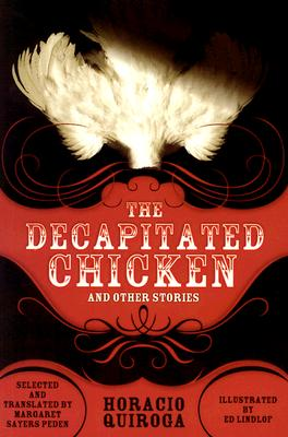 The Decapitated Chicken: And Other Stories - Quiroga, Horacio
