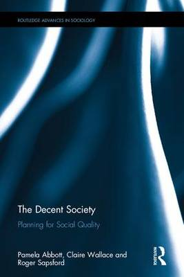 The Decent Society: Planning for Social Quality - Abbott, Pamela, and Wallace, Claire, and Sapsford, Roger, Dr.