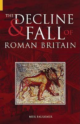 The Decline & Fall of Roman Britain - Faulkner, Neil, Dr.