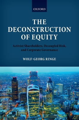The Deconstruction of Equity: Activist Shareholders, Decoupled Risk, and Corporate Governance - Ringe, Wolf-Georg