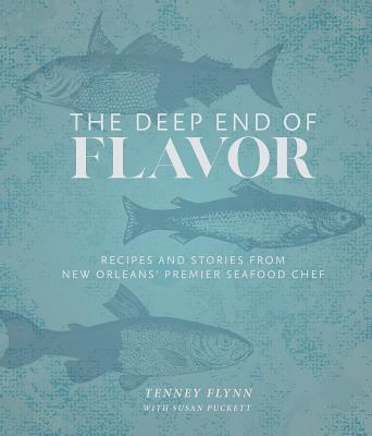 The Deep End of Flavor: Recipes and Stories from New Orleans' Premier Seafood Chef - Flynn, Tenney, and Puckett, Susan