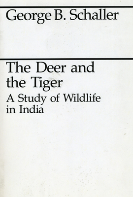 The Deer and the Tiger: A Study of Wildlife in India - Schaller, George B, Mr.