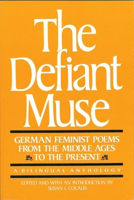 The Defiant Muse: German Feminist Poems from the MIDDL: A Bilingual Anthology - Cocalis, Susan L (Editor)