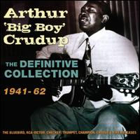 "The Definitive Collection, 1941-1962 - Arthur ""Big Boy"" Crudup"
