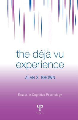 The Deja Vu Experience - Brown, Alan S.