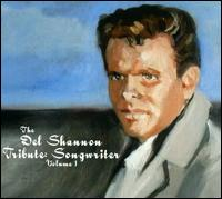 The Del Shannon Tribute: Songwriter, Vol. 1 - Various Artists