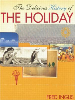 The Delicious History of the Holiday - Inglis, Fred, Professor