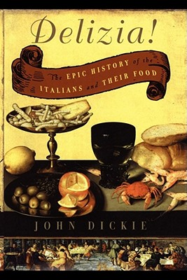 The Delizia!: The Epic History of the Italians and Their Food - Dickie, John, Professor, LLB