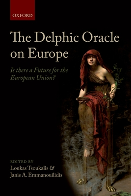The Delphic Oracle on Europe: Is there a Future for the European Union? - Tsoukalis, Loukas (Editor), and Emmanouilidis, Janis A. (Editor)