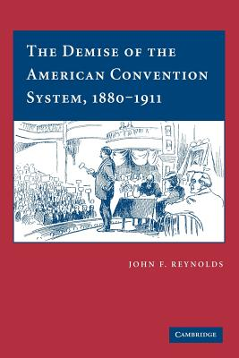 The Demise of the American Convention System, 1880-1911 - Reynolds, John F.