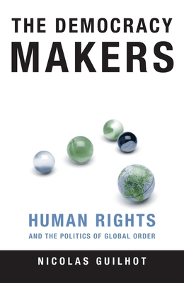 The Democracy Makers: Human Rights and the Politics of Global Order - Guilhot, Nicolas, Professor