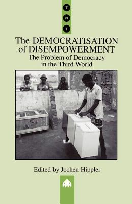 The Democratisation of Disempowerment: The Problem of Democracy in the Third World - Hippler, Jochen (Editor)