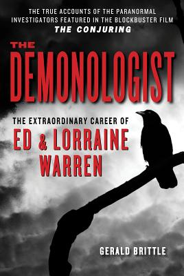 The Demonologist: The Extraordinary Career of Ed and Lorraine Warren - Brittle, Gerald