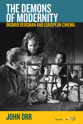 The Demons of Modernity: Ingmar Bergman and European Cinema - Orr, John