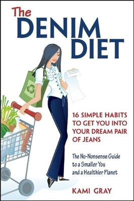 The Denim Diet: 16 Simple Habits to Get You Into Your Dream Pair of Jeans - Gray, Kami