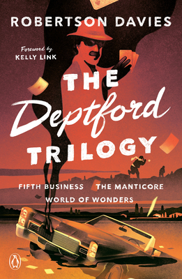 The Deptford Trilogy: Fifth Business; The Manticore; World of Wonders - Davies, Robertson, and Link, Kelly (Foreword by), and Dirda, Michael (Introduction by)