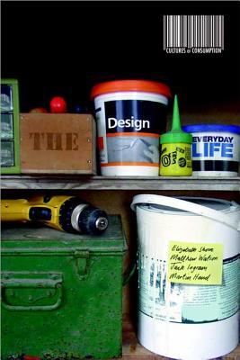 The Design of Everyday Life - Shove, Elizabeth, Dr., and Watson, Matthew, and Ingram, Jack