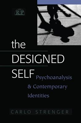 The Designed Self: Psychoanalysis and Contemporary Identities - Strenger, Carlo