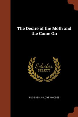 The Desire of the Moth and the Come on - Rhodes, Eugene Manlove