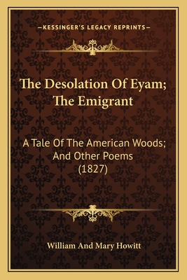The Desolation of Eyam; The Emigrant: A Tale of the American Woods; And Other Poems (1827) - Howitt, William