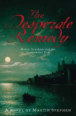 The Desperate Remedy: Henry Gresham and the Gunpowder Plot - Stephen, Martin