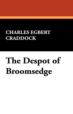 The Despot of Broomsedge - Craddock, Charles Egbert