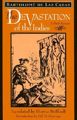 The Devastation of the Indies: A Brief Account - Las Casas, Bartolome, and Donovan, Bill, Professor (Introduction by), and Briffault, Herma, Professor (Translated by)