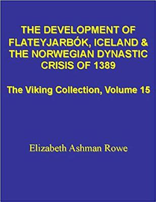 The Development of Flateyjarbok, Iceland and the Norwegian Dynastic Crisis of 1389: (The Viking Collection, Vol. 15) - Rowe, Elizabeth Ashman