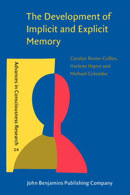 The Development of Implicit and Explicit Memory - Rovee-Collier, Carolyn, Dr., and Hayne, Harlene, Dr., and Colombo, Michael, Dr.